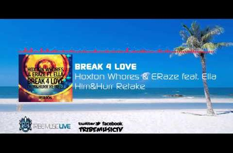 Hoxton Whores & ERaze feat. Ella - Break 4 Love (Him&Hurr Retake)