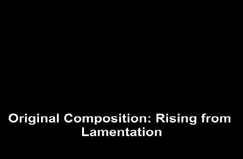 Musical Composition: Rising from Lamentation